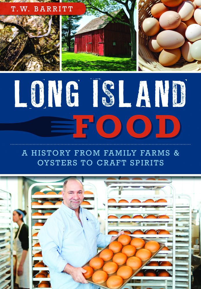 Book Cover for Long Island Food: A History from Family Farms & Oysters to Craft Spirits, author T. W. Barritt