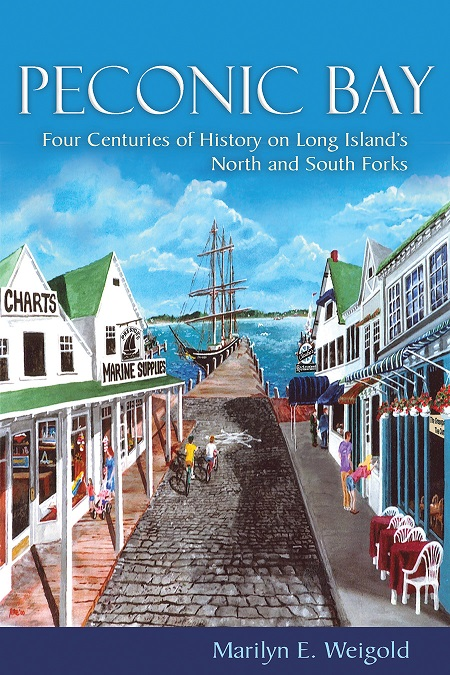 Book Cover for Peconic Bay: Four Centuries of History on Long Island's North and South Forks, author Marilyn E. Weigold